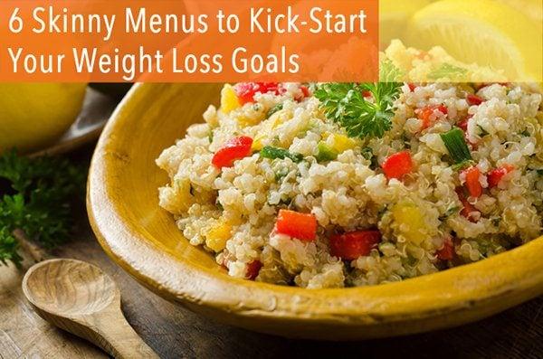 6 Skinny Menus to Kick-Start Your Weight Loss Goals