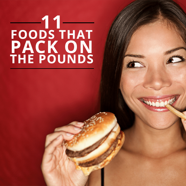 11-Foods-that-Pack-on-the-Pounds