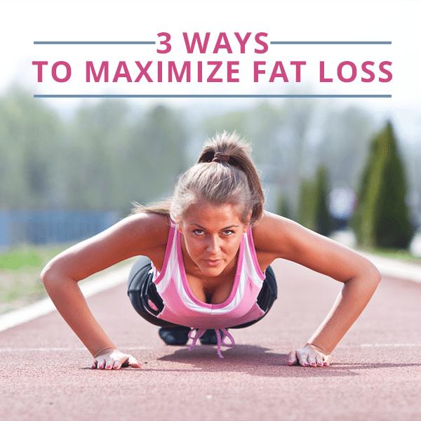 3-Ways-to-Maximize-Fat-Loss