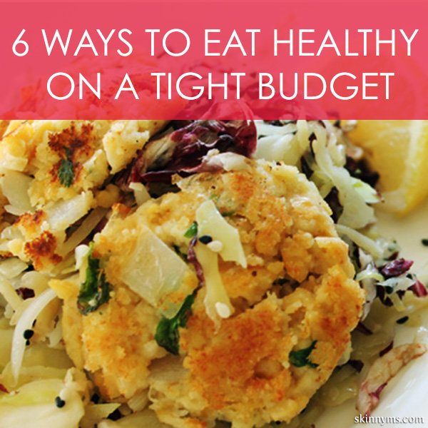 6 Ways to Eat Healthy on a Tight Budget