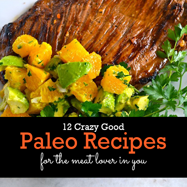 12 Crazy Good Paleo Recipes for the Meat Lover in You