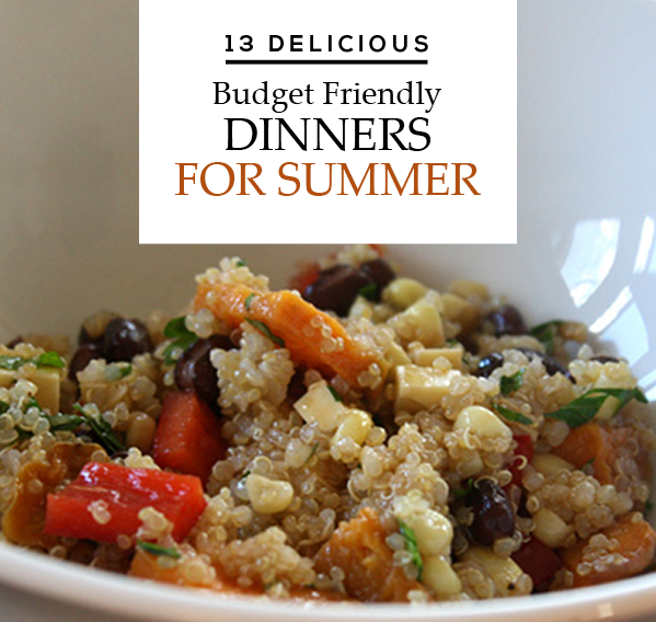 13 Delicious Budget Friendly Dinners for Summer