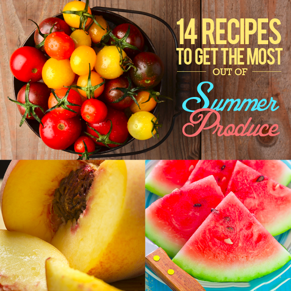 14 Recipes to Get the Most Out of Summer Produce