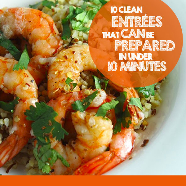 10 Clean Entrees to Prepare in Under 10 Minutes