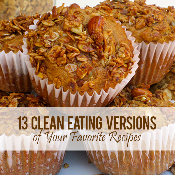 13 Clean Eating Versions Of Your Favorite Recipes