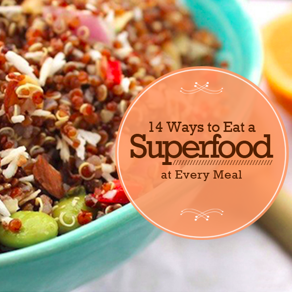 14 Delicious Ways to Eat Superfoods