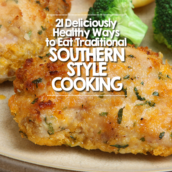 21 Deliciously Healthy Ways to Eat Traditional Southern Style Cooking
