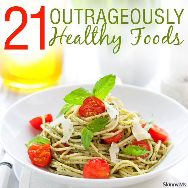 21 Outrageously Healthy Foods