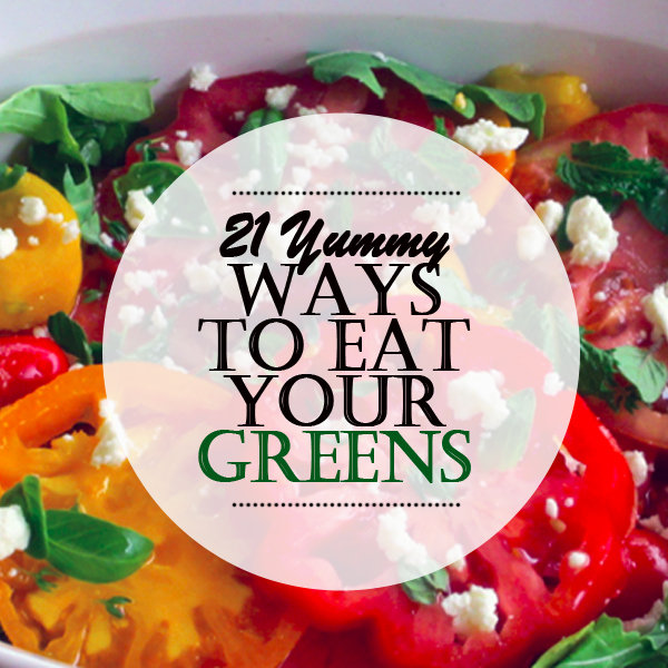 21 Yummy Ways to Eat Your Greens