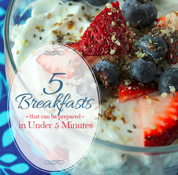 5 Breakfasts That Can Be Prepared in Under 5 Minutes