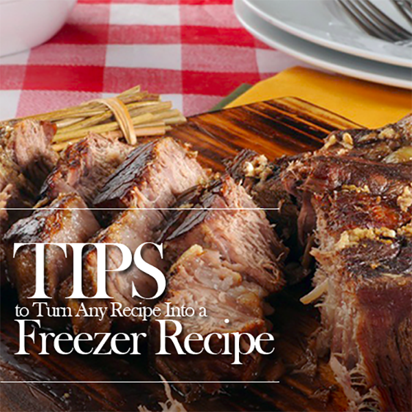 6 Tips to Turn Any Recipe Into a Freezer Recipe