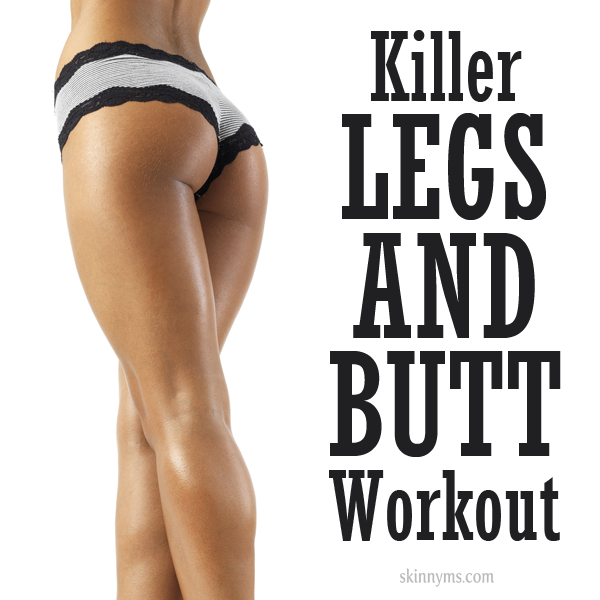 Killer Legs and Butt Workout