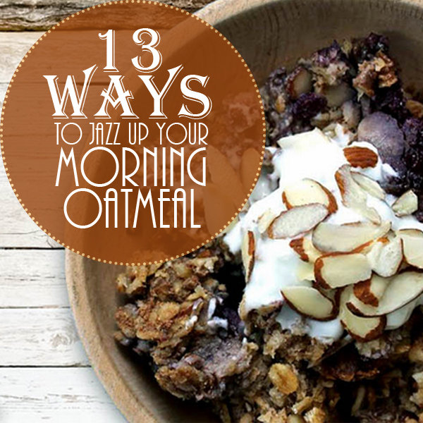13 Ways To Jazz Up Your Morning Oatmeal