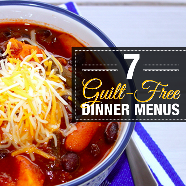7 Guilt-Free Dinner Menus