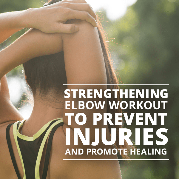 Strengthening-Elbow-Workout-to-Prevent-Injuries-and-Promote-Healing