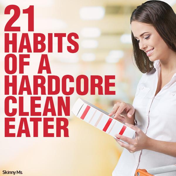 21 Habitsof a Hardcore Clean Eater