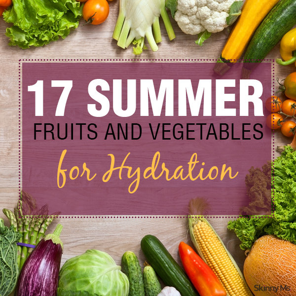 17 Summer Fruits and Vegetables for Hydration