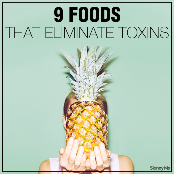 9 Foods that Eliminate Toxins