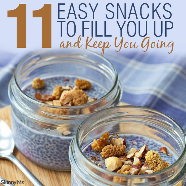 11 Easy Snacks to Fill You Up and Keep You Going